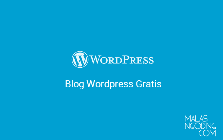 Cara Membuat Blog Di Wordpress Gratis Mudah - Malas Ngoding