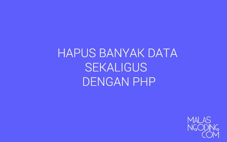 hapus banyak data sekaligus dari database dengan php