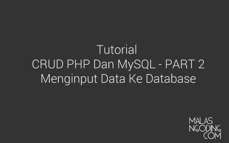 membuat crud dengan php dan mysql part 2 input data ke database