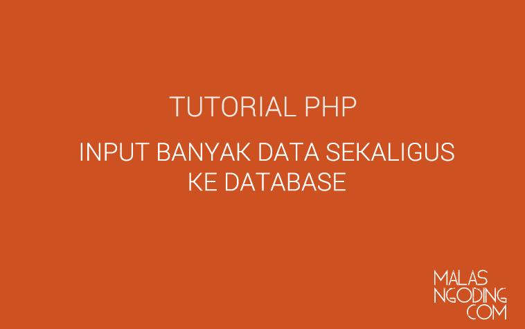 membuat input banyak data sekaligus dengan php