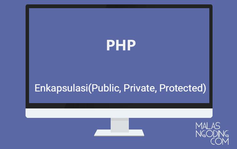 PHP OOP Part 4 Pengertian Enkapsulasi (Public, Private, Protected)