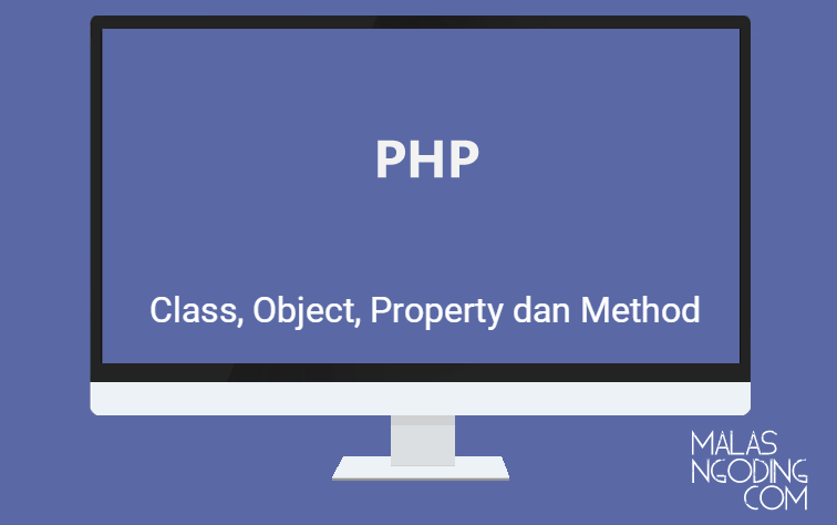 Pengertian Class, Object, Property dan Method