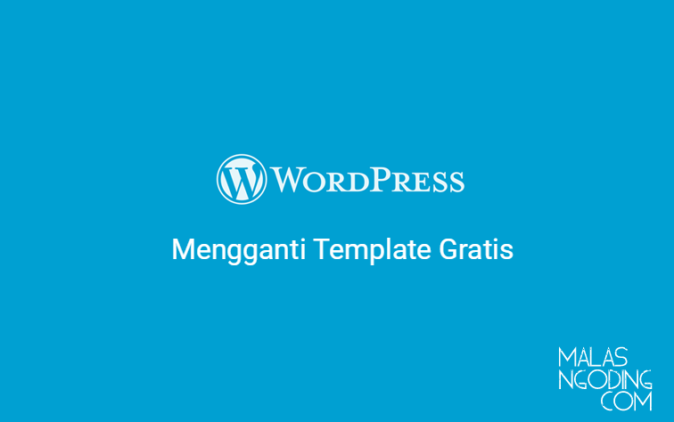 belajar wordpress cara mengganti template wordpress gratis
