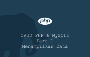 Membuat CRUD dengan PHP dan MySQLi - Menampilkan Data